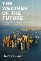 Weather of the Future: Heat Waves, Extreme Storms, and Other Scenes from a Climate-Changed Planet