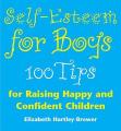 Self-esteem for Boys: 100 Tips for Raising Happy and Confident Children