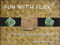 Fun With Flax: 50 Projects For Beginners