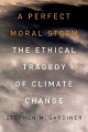 A Perfect Moral Storm: The Ethical Tragedy of Climate Change (Environmental Ethics & Science Policy Series)