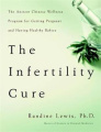 The Infertility Cure: The Ancient Chinese Programme for Getting Pregnant