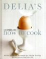Delia's Complete How to Cook: Both a Guide for Beginners and a Tried and Tested Recipe Collection for Life