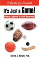 It's Just a Game!: Youth, Sports & Self Esteem: A Guide for Parents