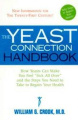 Yeast Connection Handbook: How Yeasts Can Make You Feel Sick All Over and the Steps You Need to Take to Regain Your Health