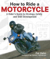 How to Ride a Motorcycle: A Rider's Guide to Strategy, Safety, and Skill Development
