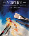 The Acrylics Book: Materials and Techniques for Today's Artist
