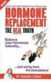 Hormone Replacement the Real Truth: Balance Your Hormones Naturally and Swing from the Chandeliers!