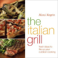 The Italian Grill: Fresh Ideas to Fire Up Your Outdoor Cooking
