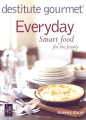 Destitute Gourmet: Everyday Smart Food for the Family