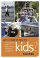 Where Shall We Take the Kids?: a New Zealand Guide to Family-friendly Destinations and Activities