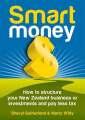 Smart Money: How to Structure Your New Zealand Business or Investments and Pay Less Tax