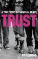 Trust: A True Story of Women and Gangs