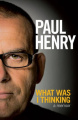 What Was I Thinking: A Memoir, by Paul Henry