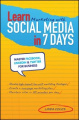 Learn Marketing with Social Media in 7 Days: Master Twitter, Linkedin & Facebook for Business