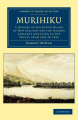 Murihiku: A History of the South Island of New Zealand and the Islands Adjacent and Lying to the South, from 1642 to 1835 (Cambridge Library Collection - History of Oceania)