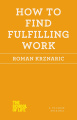 How to Find Fulfilling Work (School of Life)