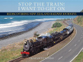 Stop the Train! I Want to Get on: Rediscovering New Zealand Railway Journeys