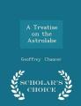 A Treatise on the Astrolabe - Scholar's Choice Edition