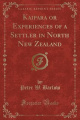 Kaipara or Experiences of a Settler in North New Zealand (Classic Reprint)