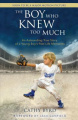 The Boy Who Knew Too Much: An Astounding Story Of A Boy's Past-Life Memories