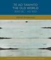 Te Ao Tawhito: The Old World 3000 BC- AD 1830: 2018 (Tangata Whenua: An Illustrated History)